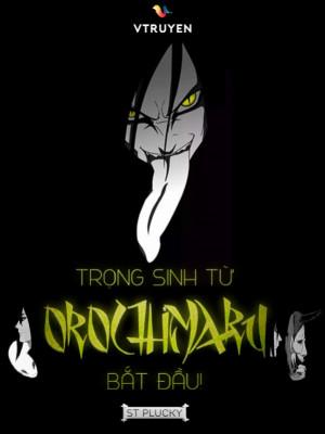 Trọng Sinh Từ Orochimaru Bắt Đầu!
